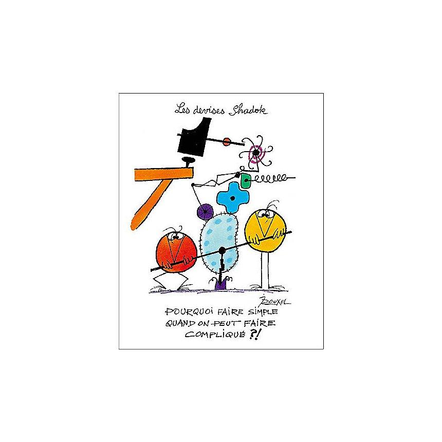Pourquoi faire simple quand on peut faire compliqué?! , Jacques ROUXEL (1931-2004), affiche 24x30 cm